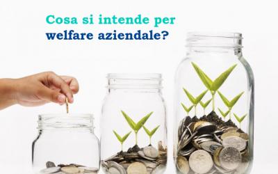 Cosa intendiamo quando parliamo di welfare aziendale?